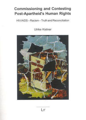 Commissioning and Contesting Post-Apartheid's Human Rights: HIV/AIDS - Racism - Truth and Reconciliation (African Connec