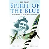 Spirit of the Blue: Peter Ayerst - A Fighter Pilot's Storypar Hugh Thomas