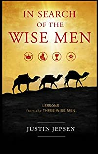 In Search Of The Wise Men: Lessons From The Three Wise Men by Justin Jepsen ebook deal