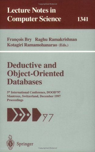 Deductive and Object-Oriented Databases: 5th International Conference, DOOD'97, Montreux, Switzerland, December 8-12, 1997. Proceedings: 5th International ... (Lecture Notes in Computer Science)