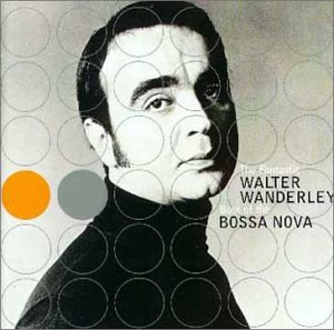 The Fantastic Walter Wanderley Boss of the Bossa Nova by Walter Wanderley