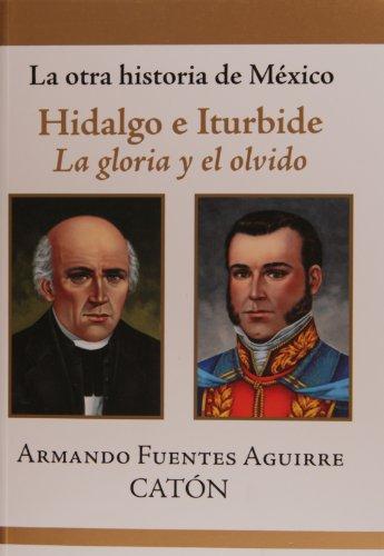La otra historia de Mexico. Hidalgo e Iturbide (Spanish Edition)