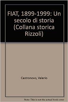 FIAT, 1899-1999: Un secolo di storia (Collana storica Rizzoli
