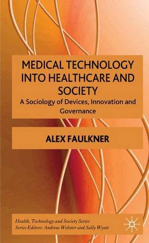 Medical Technology into Healthcare and Society: A Sociology of Devices, Innovation and Governance (Health, Technology an