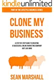 Clone My Business: A Step-by-Step Guide to Creating a Successful Online Marketing Company Just Like Mine (English Edition)
