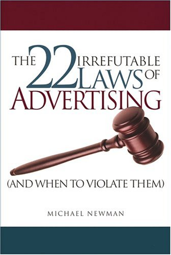 The 22 Irrefutable Laws Of Advertising (And When To Violate Them)
