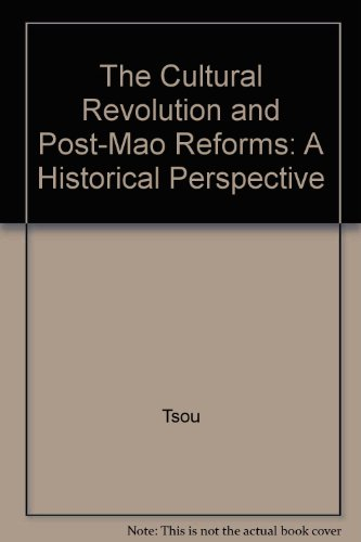 The Cultural Revolution and Post-Mao Reforms: A Historical Perspective, by Tang Tsou