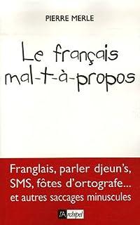 Le français mal-t-à-propos : [franglais, parler d'jeun's, SMS, fôtes d'ortografe... et autres saccages minuscules]