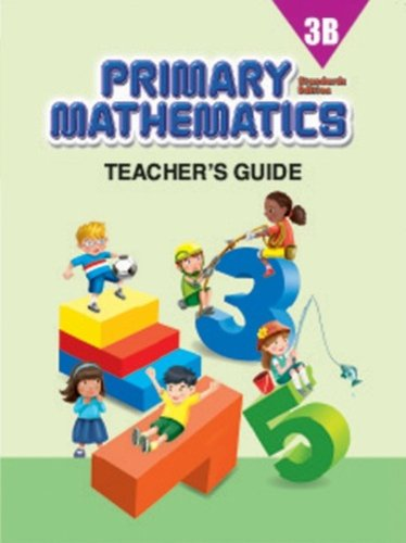 Primary Mathematics, 3B: Teacher's Guide, Standards Edition From Singaporemath.com Inc.