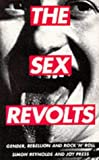 The Sex Revolts: Gender, Rebellion and Rock 'n' Roll (1852422548) by Reynolds, Simon