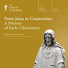 From Jesus to Constantine: A History of Early Christianity Lecture by  The Great Courses, Bart D. Ehrman Narrated by Professor Bart D. Ehrman