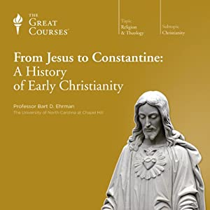 From Jesus to Constantine: A History of Early Christianity | [The Great Courses, Bart D. Ehrman]