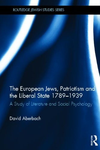 The European Jews, Patriotism and the Liberal State 1789-1939: A Study of Literature and Social Psychology (Routledge Jewish Studies Series)