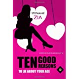 Ten Good Reasons to Lie About Your Agedi Stephanie Zia