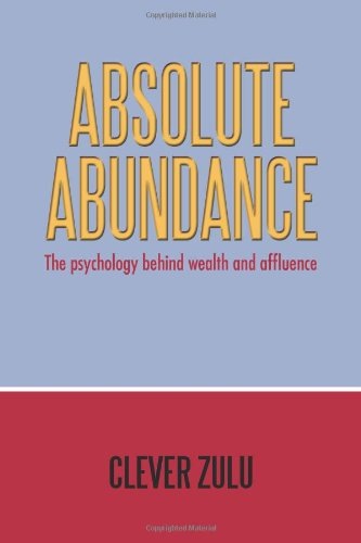 Absolute Abundance: The Psychology Behind Wealth and Affluence
