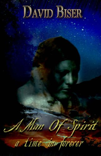 A Man of Spirit: A Time in Forever, David Biser