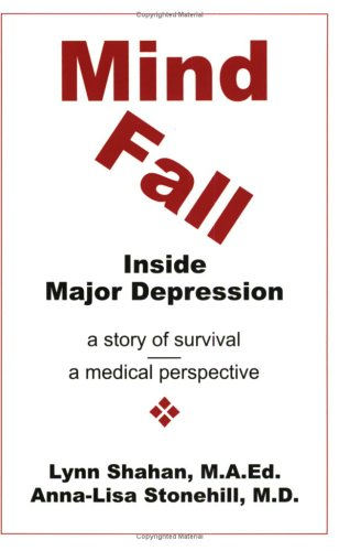 Mind Fall: Inside Major Depression : A Story of Survival & A Medical Perspective