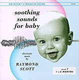 Soothing Sounds For Baby: Electronic Music By Raymond Scott, Vol. 1, 1 To 6 Months