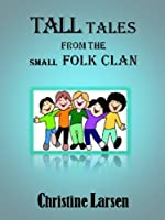 Tall Tales from the Small Folk Clan (Small Folk Tales 6) [Kindle Edition]
