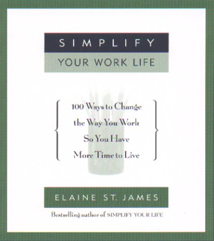 Image for Simplify Your Work Life : Ways to Change the Way You Work So You Have More Time to Live