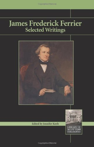James Frederick Ferrier: Selected WRitings (Library of Scottish Philosophy)