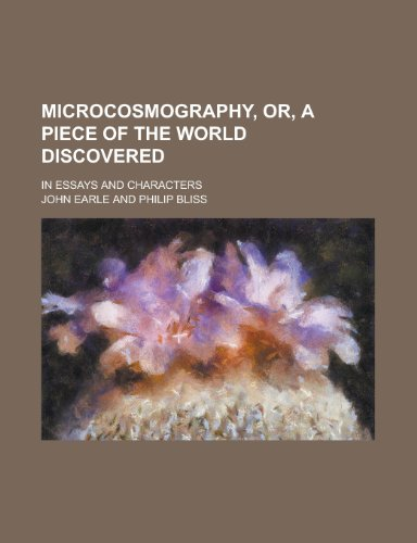 Microcosmography, Or, a Piece of the World Discovered; In Essays and Characters
