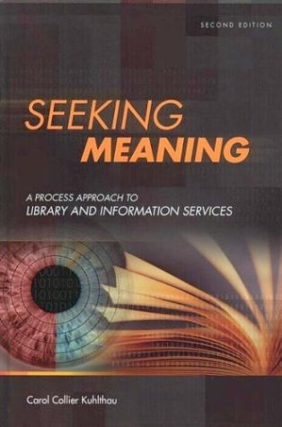 Seeking Meaning: A Process Approach to Library and Information Services, 2nd Edition (Libraries Unlimited Guided Inquiry