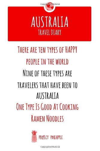 Australia Travel Diary: There Are Ten Types of Happy People In The World, Nine Of These Types Are Travelers That Have Been To Australia, One Type Is Good At Coocking Ramen Noodles