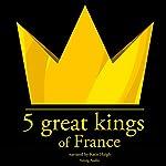 5 Great Kings of France | JM Gardner
