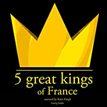 5 Great Kings of France Audiobook by JM Gardner Narrated by Katie Haigh