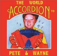 The World Accordion to Pete and Wayne