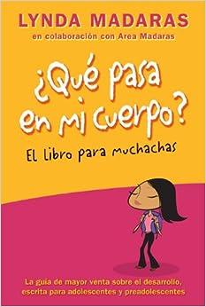 Que pasa en mi cuerpo? Libro para muchachas: La guía de mayor venta