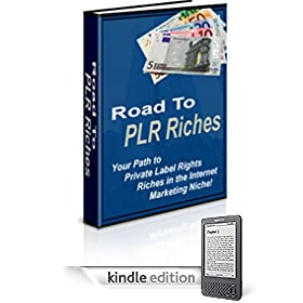 Road to PLR Riches: Your Path to Private Label Rights Riches in the Internet Marketing Niche!