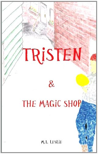 Tristen & the Magic Shop by M.A. Leslie