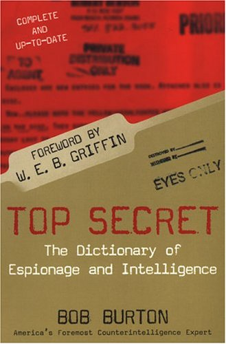 Top Secret: The Dictionary of Espionage and Intelligence, Bob Burton