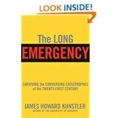The Long Emergency: Surviving the End of Oil, Climate Change, and Other Converging Catastrophes of the Twenty-First Century