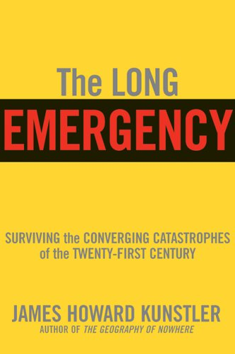 The Long Emergency: Surviving the End of Oil, Climate...