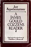 Just Representations: A James Gould Cozzens Reader (0156466112) by Cozzens, James Gould