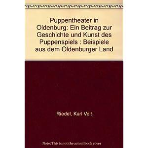 Puppentheater in Oldenburg: Ein Beitrag zur Geschichte und Kunst des Puppenspiels. Beispiele aus dem Oldenburger Land
