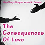 The Consequences of Love: Hands and Eyes of the Great Bodhisattva of Compassion | Geoffrey Shugen Arnold Sensei