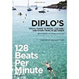 img - for 128 Beats Per Minute: Diplo's Visual Guide to Music, Culture, and Everything in Between [Paperback] [2012] Thomas Wesley Pentz, Shane McCauley, Alexander Wang book / textbook / text book