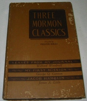 THREE MORMON CLASSICS Leaves from My Journal / My First Mission / Jacob Hamblin, PRESTON (COMPILER) NIBLEY