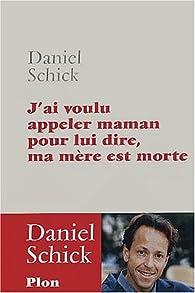 J'ai appel� maman pour lui dire ma m�re est morte par Daniel Schick