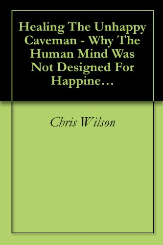 Healing The Unhappy Caveman - Why The Human Mind Was Not Designed For Happiness And What You Can Do About It (Poppers Men compare prices)