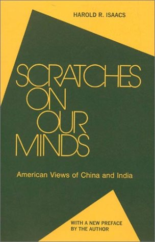 Scratches on Our Minds: American Views of China and India