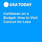 Caribbean on a Budget: How to Visit Cancun for Less | Mark Rogers