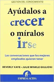 Ayudalos A Crecer O Miralos Irse (Gestion Del Conocimiento) (Spanish Edition)