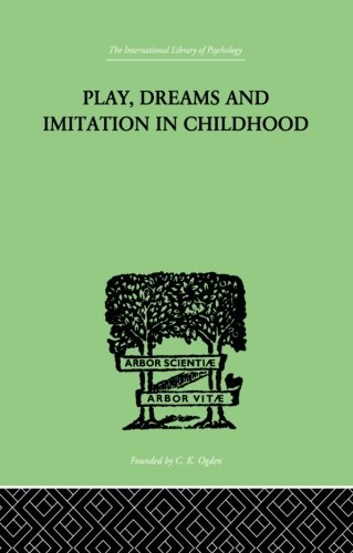 play-dreams-and-imitation-in-childhood-the-international-library-of-psychology