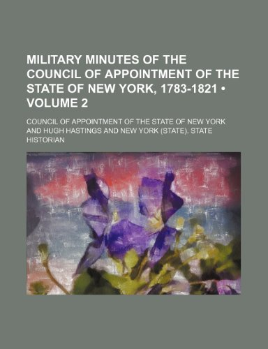 Military minutes of the Council of appointment of the state of New York, 1783-1821 (Volume 2)