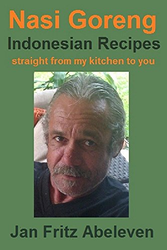 Nasi Goreng - Indonesian Recipes straight from my kitchen to you: Indonesian recipes from the 1600's onwards by Jan Fritz Abeleven